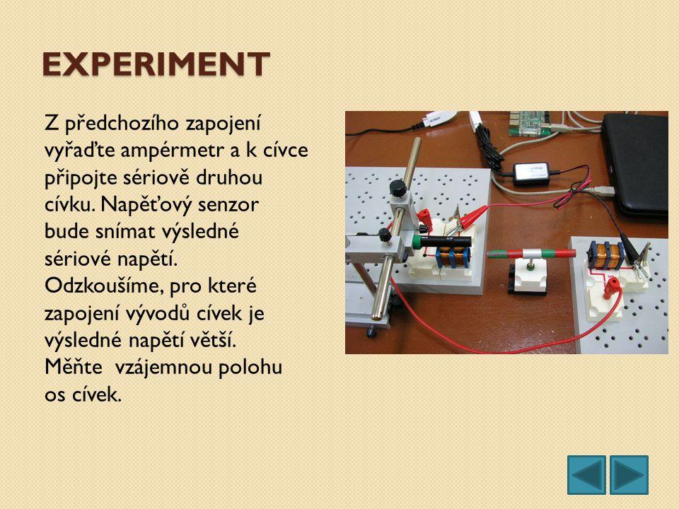 EXPERIMENT Z předchozího zapojení vyřaďte ampérmetr a k cívce připojte sériově druhou cívku. Napěťový senzor bude snímat výsledné sériové napětí. Odzk