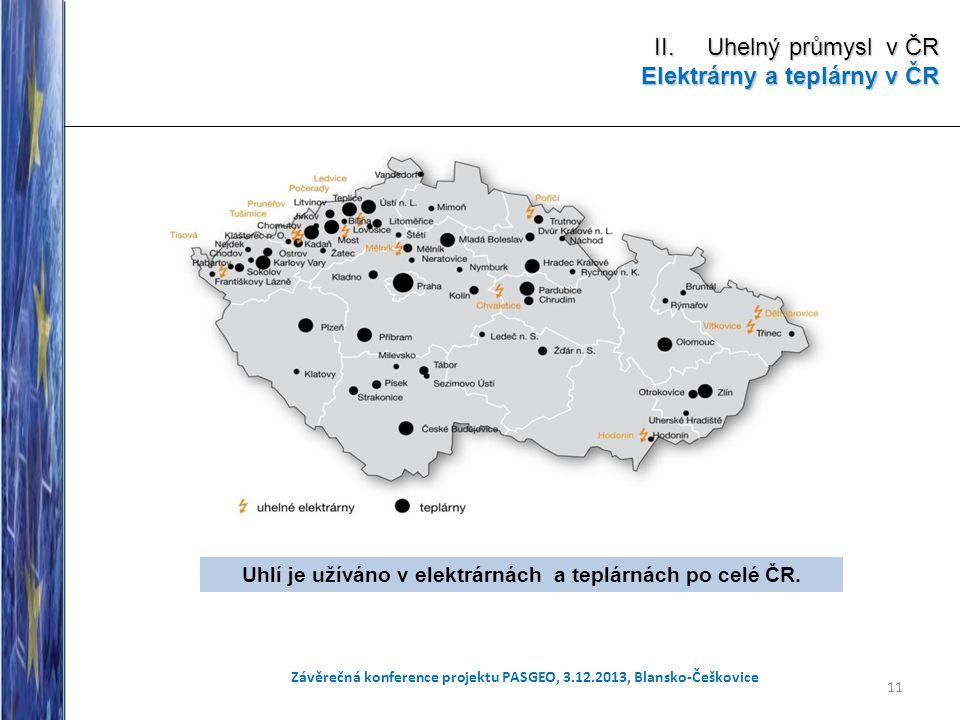 11 Závěrečná konference projektu PASGEO, 3.12.2013, Blansko-Češkovice II. Uhelný průmysl v ČR Elektrárny a teplárny v ČR. Uhlí je užíváno v elektrárná