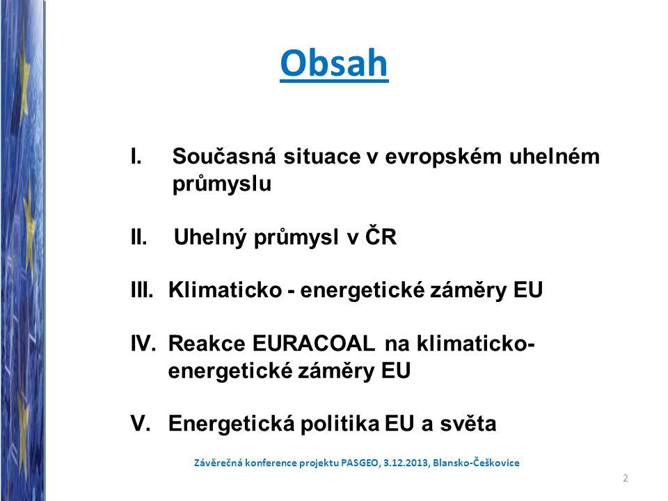 Obsah I.Současná situace v evropském uhelném průmyslu II. Uhelný průmysl v ČR III.Klimaticko - energetické záměry EU IV.Reakce EURACOAL na klimaticko-