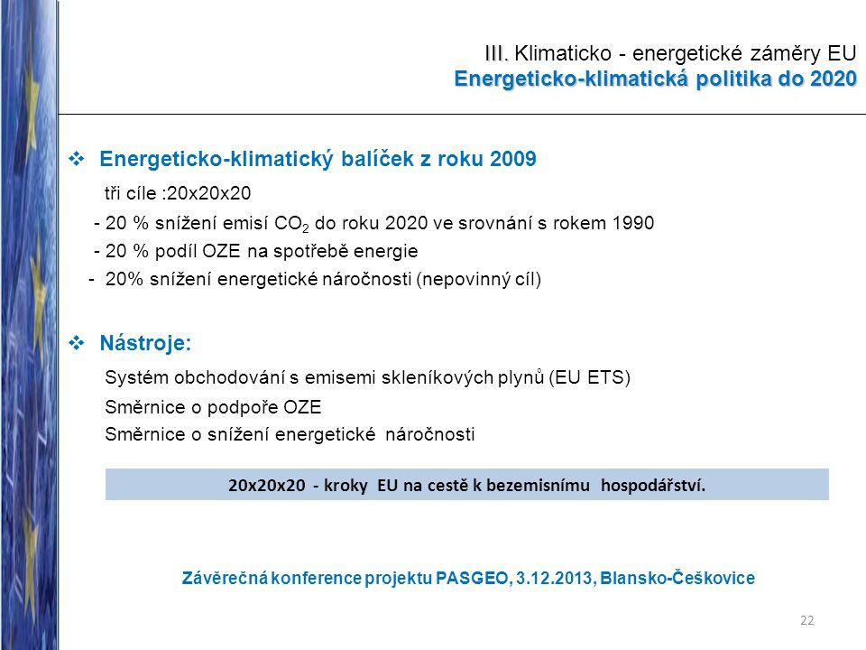 III. Energeticko-klimatická politika do 2020 III. Klimaticko - energetické záměry EU Energeticko-klimatická politika do 2020  Energeticko-klimatický