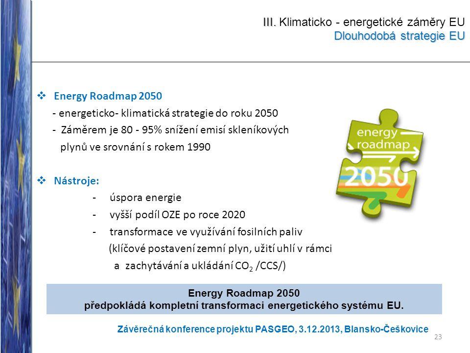 III. Dlouhodobá strategie EU III. Klimaticko - energetické záměry EU Dlouhodobá strategie EU  Energy Roadmap 2050 - energeticko- klimatická strategie