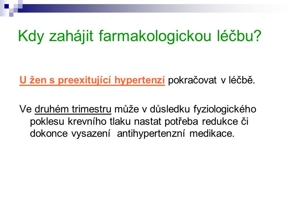 Kdy zahájit farmakologickou léčbu.U žen s preexitující hypertenzí pokračovat v léčbě.