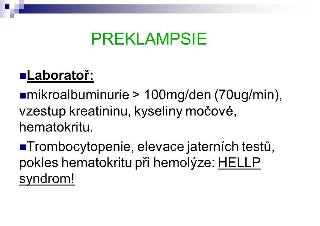 PREKLAMPSIE  Laboratoř:  mikroalbuminurie > 100mg/den (70ug/min), vzestup kreatininu, kyseliny močové, hematokritu.