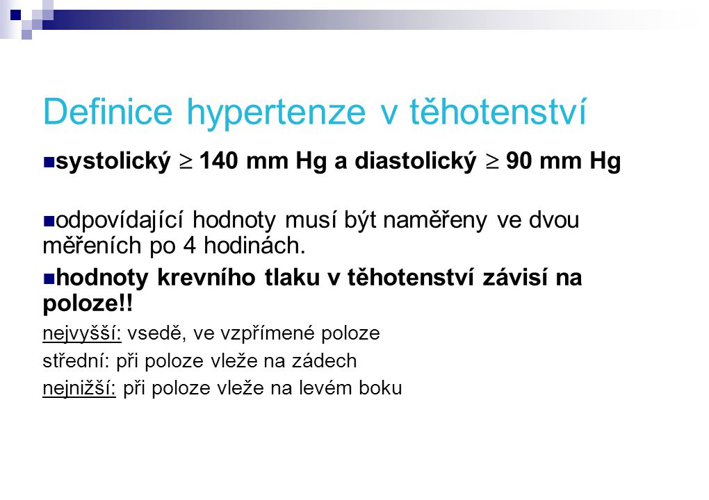 Definice hypertenze v těhotenství  systolický  140 mm Hg a diastolický  90 mm Hg  odpovídající hodnoty musí být naměřeny ve dvou měřeních po 4 hodinách.