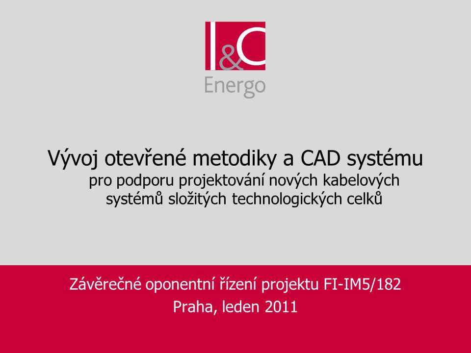 Závěrečné oponentní řízení projektu FI-IM5/182 Praha, leden 2011 Vývoj otevřené metodiky a CAD systému pro podporu projektování nových kabelových syst