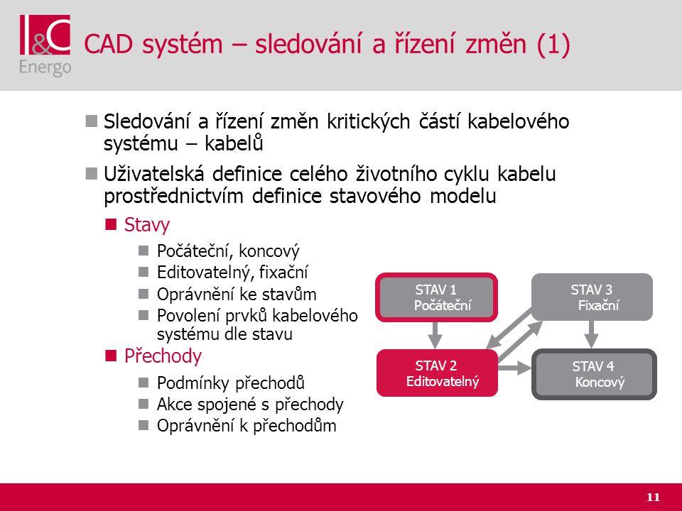 11 CAD systém – sledování a řízení změn (1)  Sledování a řízení změn kritických částí kabelového systému – kabelů  Uživatelská definice celého život