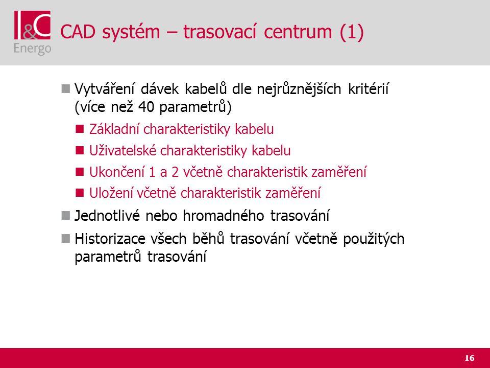16 CAD systém – trasovací centrum (1)  Vytváření dávek kabelů dle nejrůznějších kritérií (více než 40 parametrů)  Základní charakteristiky kabelu 