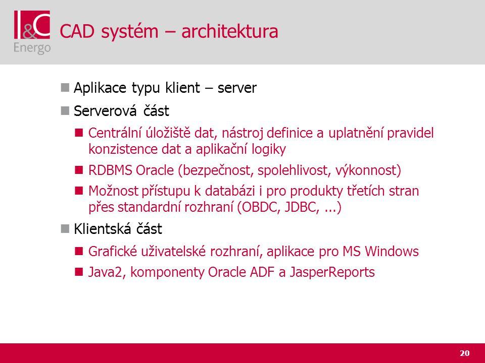 20 CAD systém – architektura  Aplikace typu klient – server  Serverová část  Centrální úložiště dat, nástroj definice a uplatnění pravidel konziste