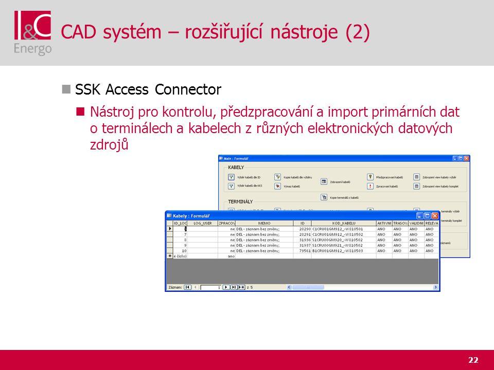 22 CAD systém – rozšiřující nástroje (2)  SSK Access Connector  Nástroj pro kontrolu, předzpracování a import primárních dat o terminálech a kabelec