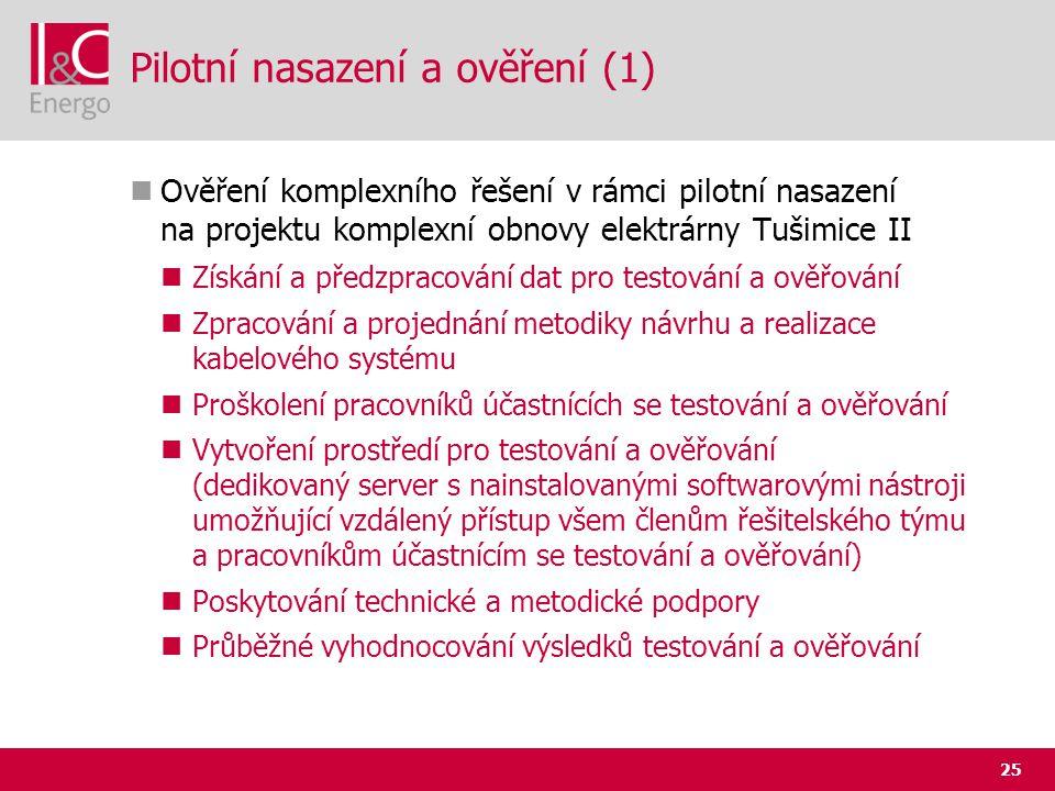 25 Pilotní nasazení a ověření (1)  Ověření komplexního řešení v rámci pilotní nasazení na projektu komplexní obnovy elektrárny Tušimice II  Získání
