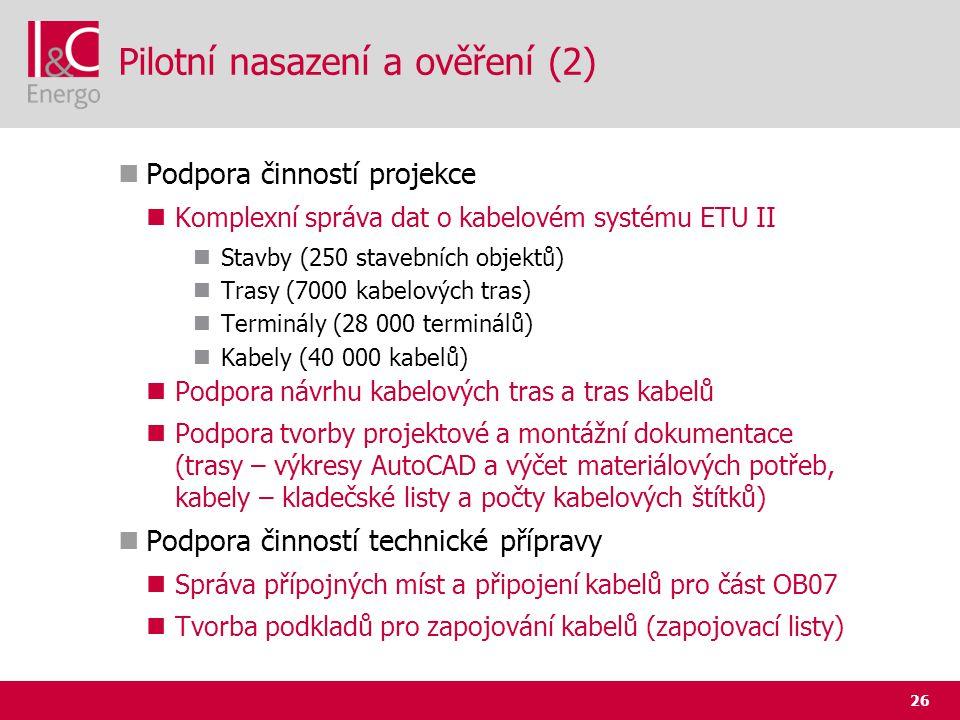 26 Pilotní nasazení a ověření (2)  Podpora činností projekce  Komplexní správa dat o kabelovém systému ETU II  Stavby (250 stavebních objektů)  Tr