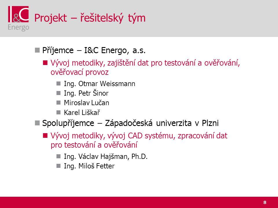 8 Projekt – řešitelský tým  Příjemce – I&C Energo, a.s.  Vývoj metodiky, zajištění dat pro testování a ověřování, ověřovací provoz  Ing. Otmar Weis