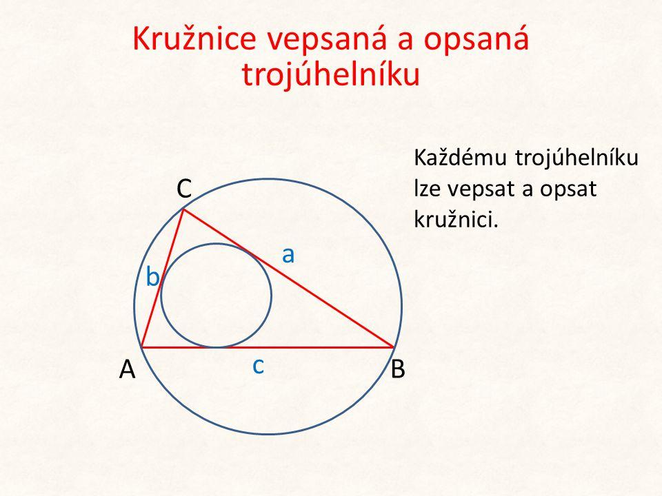 b c A C B a Kružnice vepsaná a opsaná trojúhelníku Každému trojúhelníku lze vepsat a opsat kružnici.