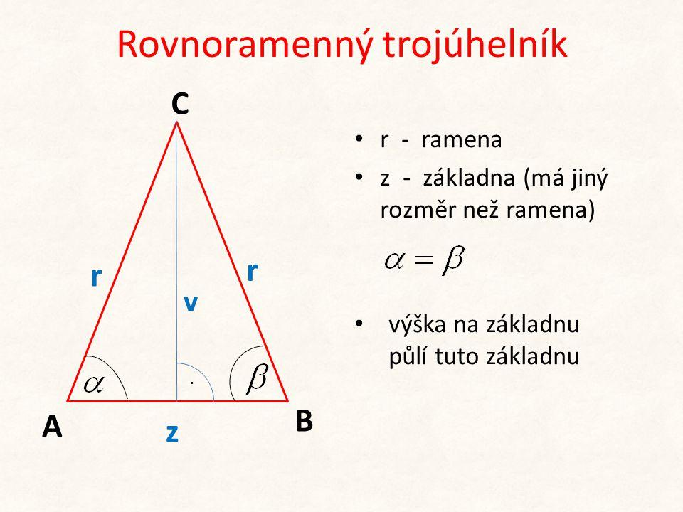 Rovnoramenný trojúhelník • r - ramena • z - základna (má jiný rozměr než ramena) • výška na základnu půlí tuto základnu r z A C B r v.