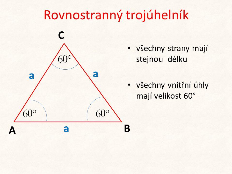 Rovnostranný trojúhelník a A C B a a • všechny strany mají stejnou délku • všechny vnitřní úhly mají velikost 60°