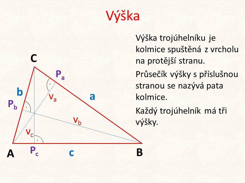 Výška b c A C B a Výška trojúhelníku je kolmice spuštěná z vrcholu na protější stranu. Průsečík výšky s příslušnou stranou se nazývá pata kolmice. Kaž