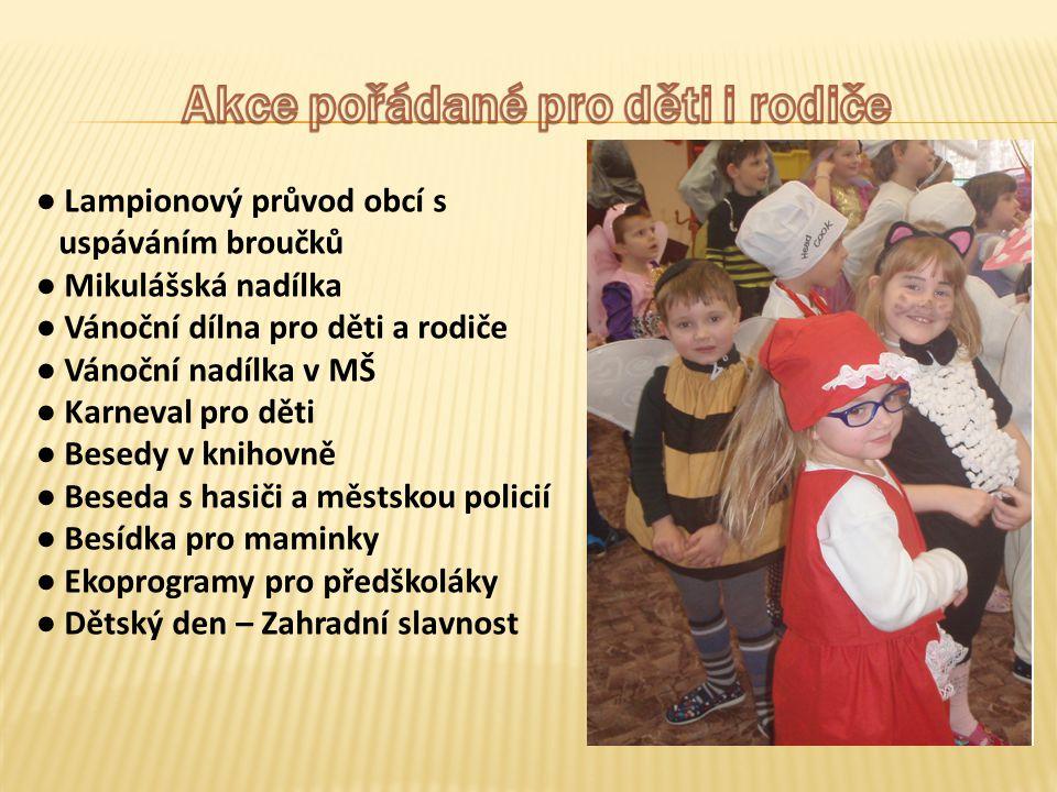 ● Lampionový průvod obcí s uspáváním broučků ● Mikulášská nadílka ● Vánoční dílna pro děti a rodiče ● Vánoční nadílka v MŠ ● Karneval pro děti ● Besed