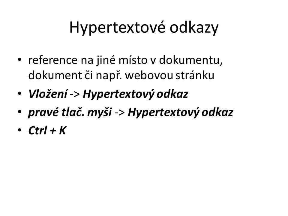 Hypertextové odkazy • reference na jiné místo v dokumentu, dokument či např. webovou stránku • Vložení -> Hypertextový odkaz • pravé tlač. myši -> Hyp