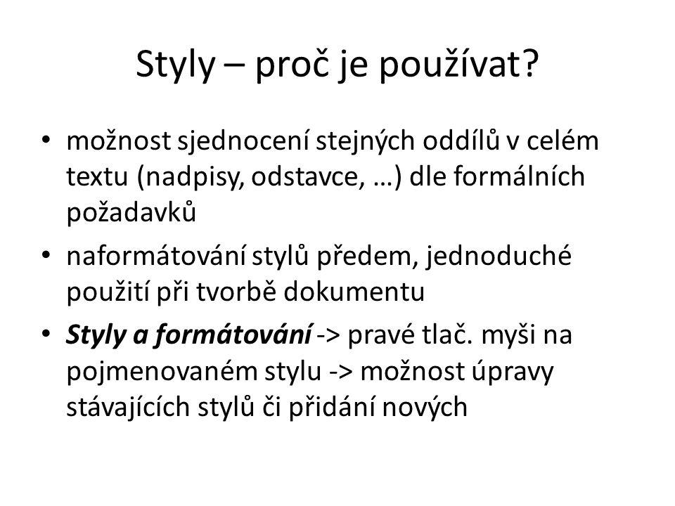 Styly – proč je používat? • možnost sjednocení stejných oddílů v celém textu (nadpisy, odstavce, …) dle formálních požadavků • naformátování stylů pře
