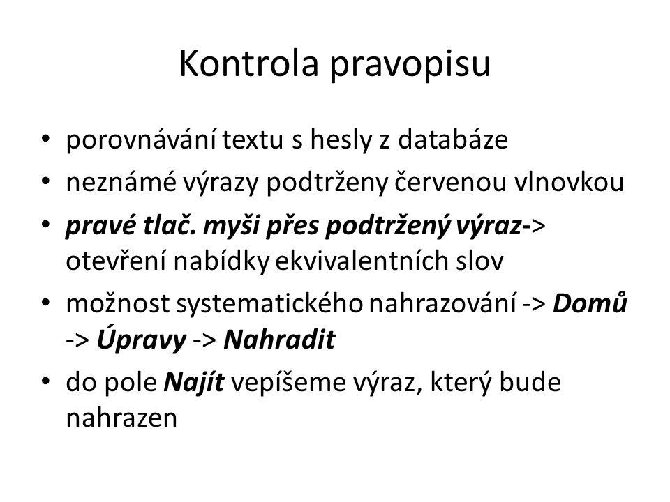 Kontrola pravopisu • porovnávání textu s hesly z databáze • neznámé výrazy podtrženy červenou vlnovkou • pravé tlač. myši přes podtržený výraz-> otevř