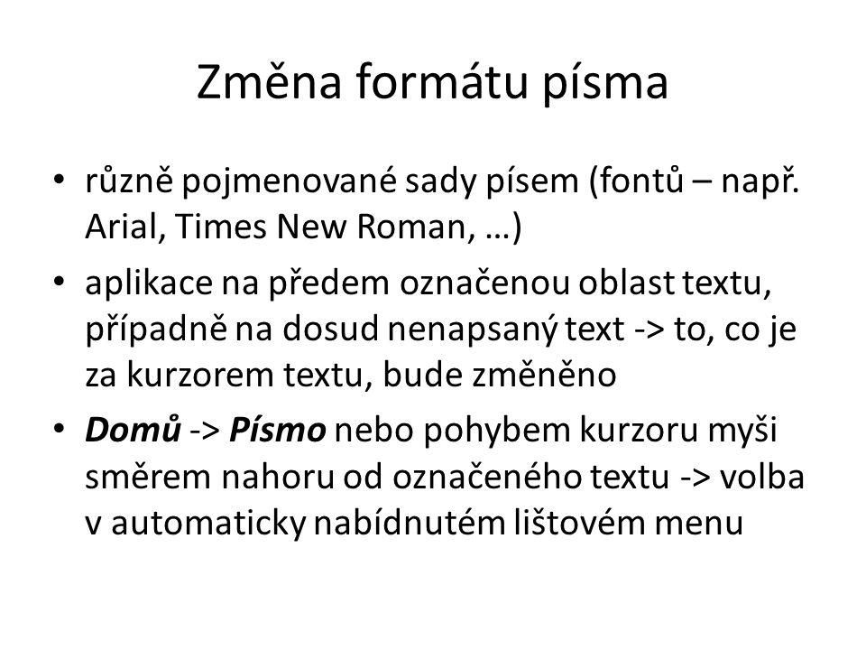 Změna formátu písma • různě pojmenované sady písem (fontů – např. Arial, Times New Roman, …) • aplikace na předem označenou oblast textu, případně na