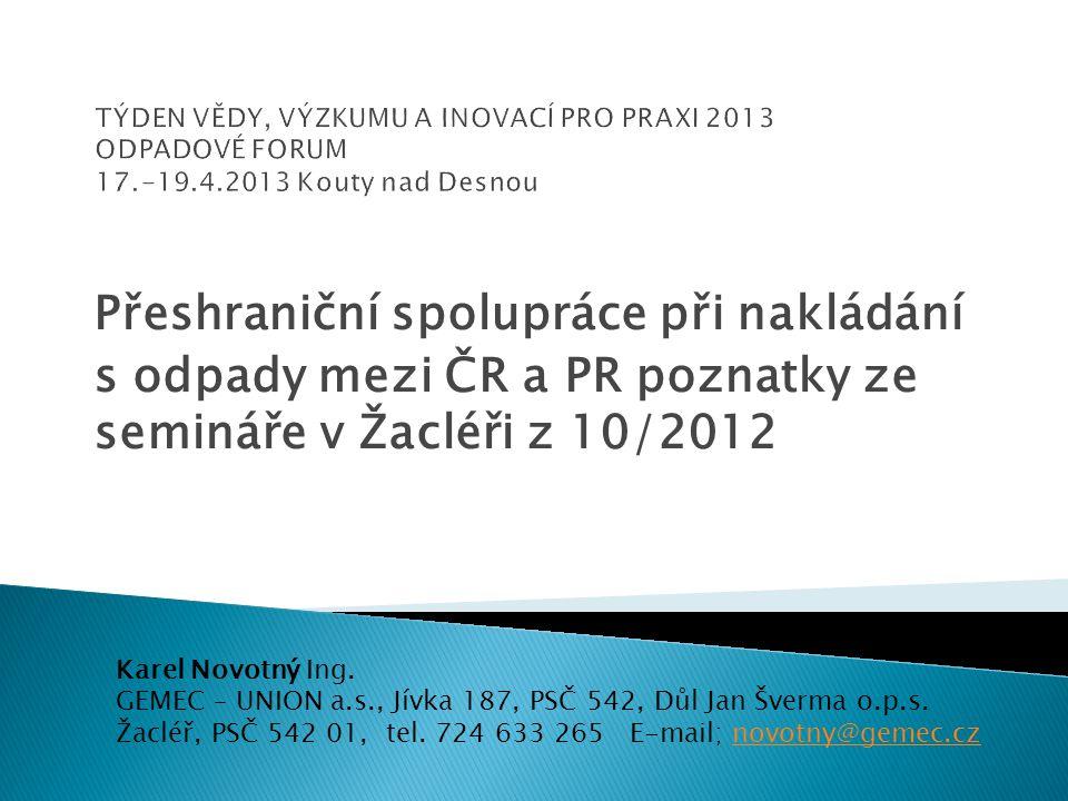 Přeshraniční spolupráce při nakládání s odpady mezi ČR a PR poznatky ze semináře v Žacléři z 10/2012 Karel Novotný Ing.