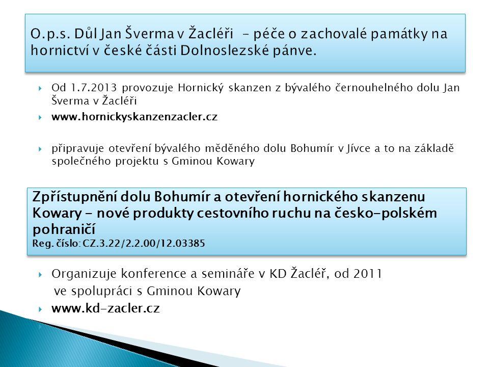  Od 1.7.2013 provozuje Hornický skanzen z bývalého černouhelného dolu Jan Šverma v Žacléři  www.hornickyskanzenzacler.cz  připravuje otevření býval