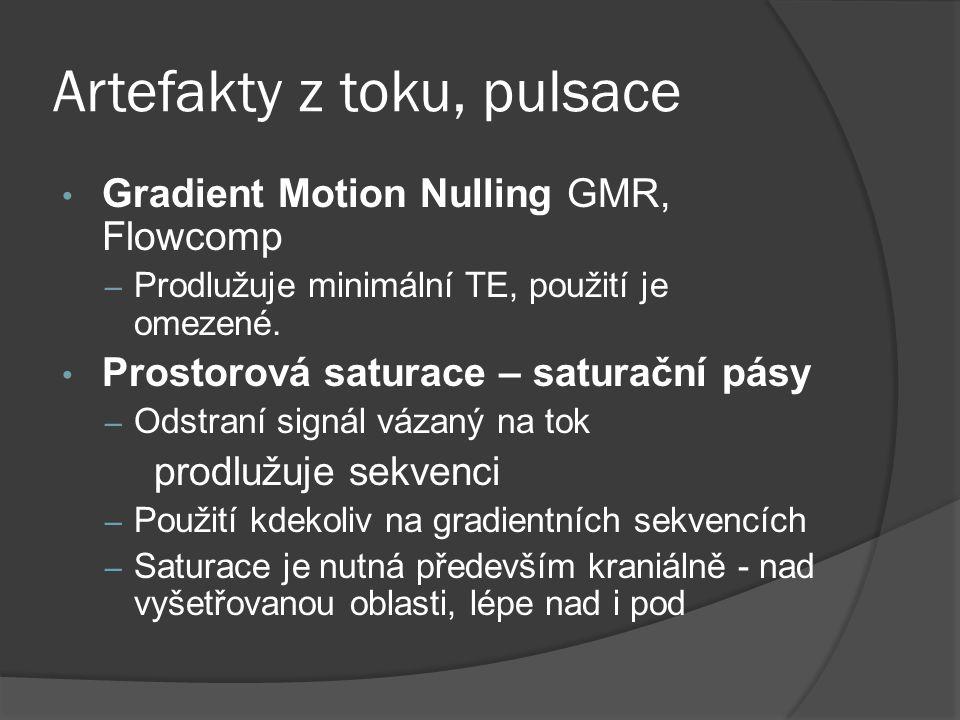 Artefakty z toku, pulsace • Gradient Motion Nulling GMR, Flowcomp – Prodlužuje minimální TE, použití je omezené. • Prostorová saturace – saturační pás