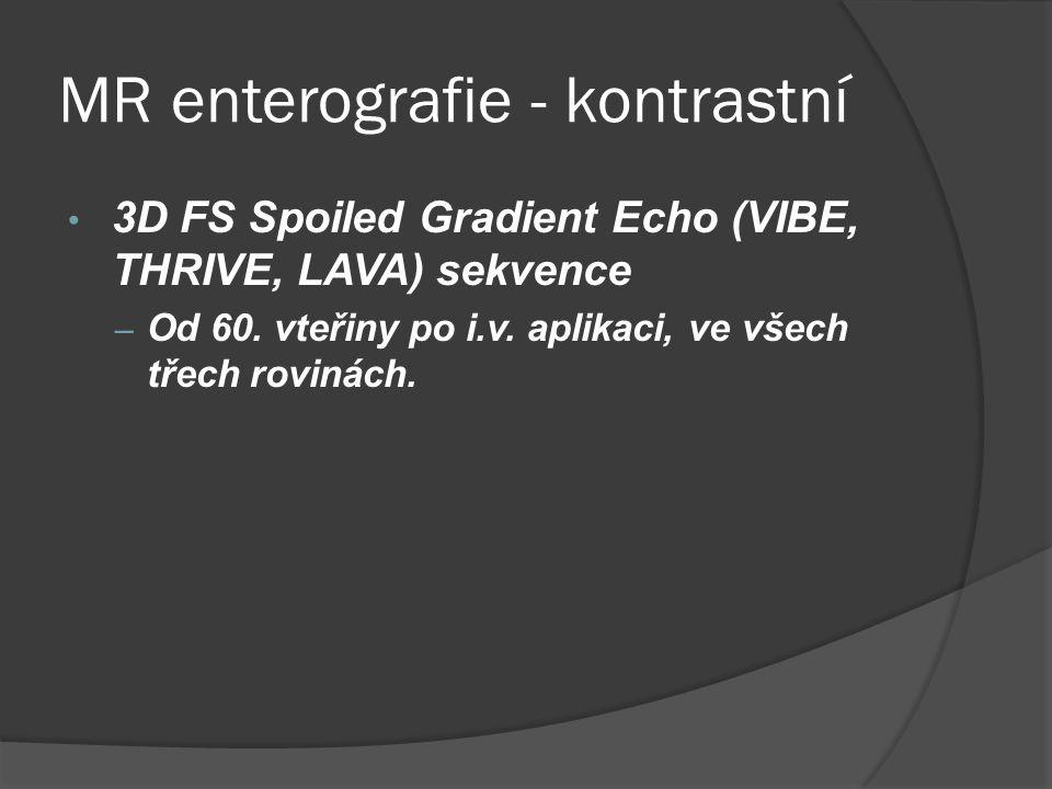 MR enterografie - kontrastní • 3D FS Spoiled Gradient Echo (VIBE, THRIVE, LAVA) sekvence – Od 60. vteřiny po i.v. aplikaci, ve všech třech rovinách.