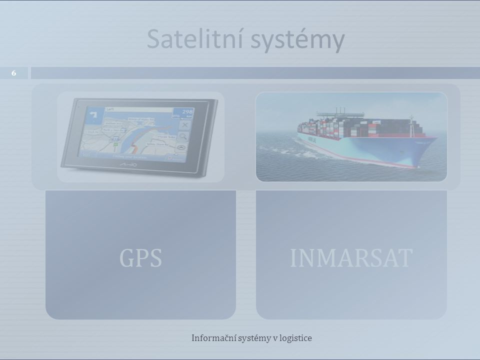 Satelitní systémy GPSINMARSAT 6 Informační systémy v logistice