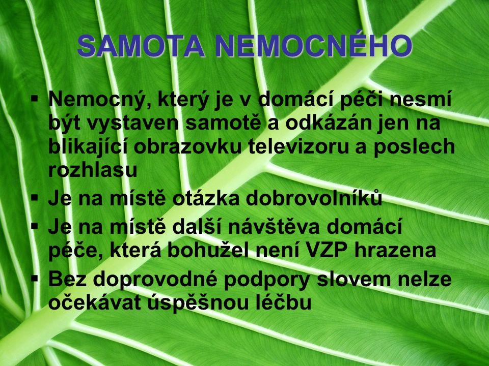 SAMOTA NEMOCNÉHO  Nemocný, který je v domácí péči nesmí být vystaven samotě a odkázán jen na blikající obrazovku televizoru a poslech rozhlasu  Je n
