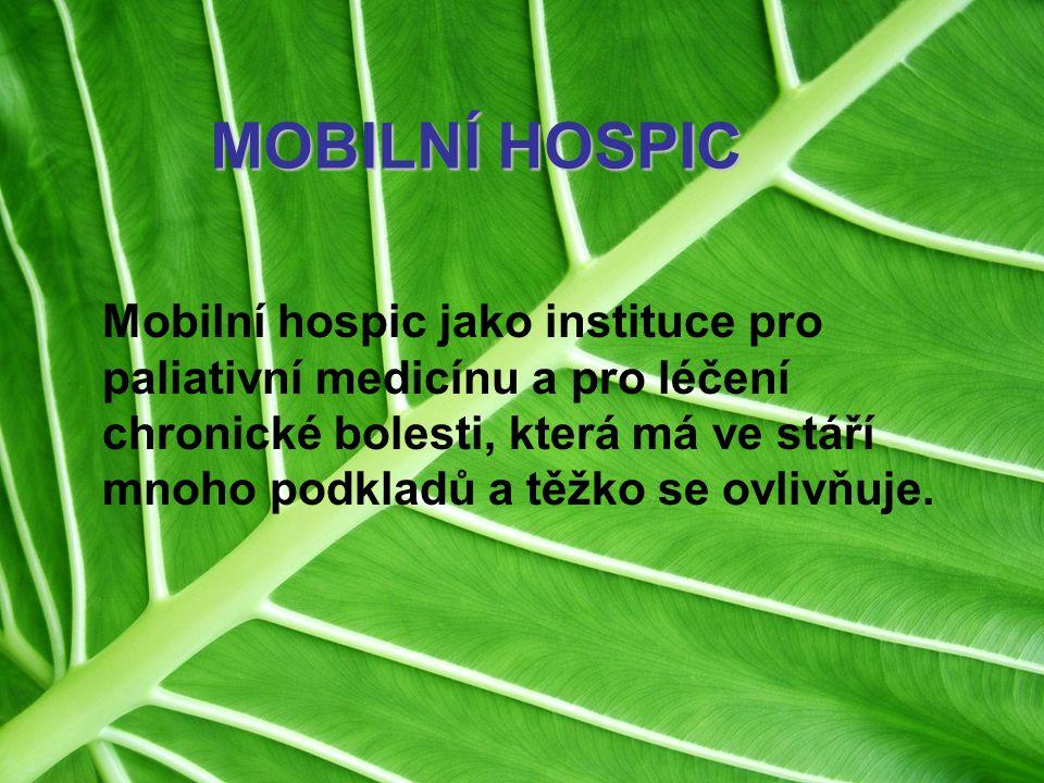 MOBILNÍ HOSPIC Mobilní hospic jako instituce pro paliativní medicínu a pro léčení chronické bolesti, která má ve stáří mnoho podkladů a těžko se ovliv