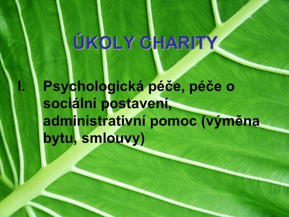 ÚKOLY CHARITY I.Psychologická péče, péče o sociální postavení, administrativní pomoc (výměna bytu, smlouvy)