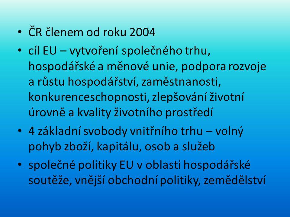 • ČR členem od roku 2004 • cíl EU – vytvoření společného trhu, hospodářské a měnové unie, podpora rozvoje a růstu hospodářství, zaměstnanosti, konkure