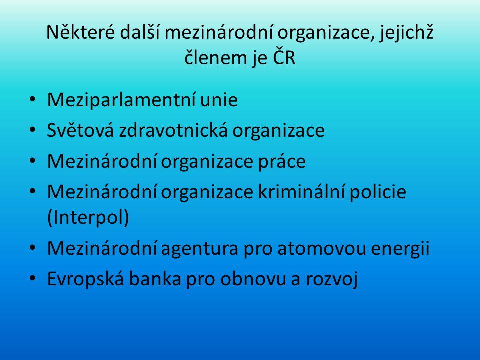 Některé další mezinárodní organizace, jejichž členem je ČR • Meziparlamentní unie • Světová zdravotnická organizace • Mezinárodní organizace práce • M