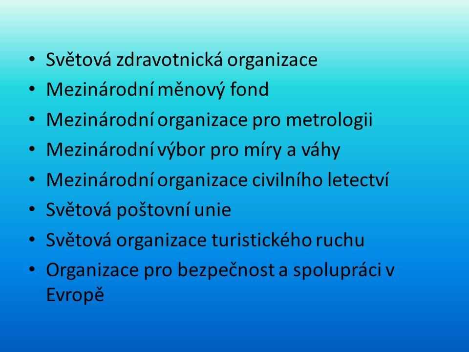 • Světová zdravotnická organizace • Mezinárodní měnový fond • Mezinárodní organizace pro metrologii • Mezinárodní výbor pro míry a váhy • Mezinárodní