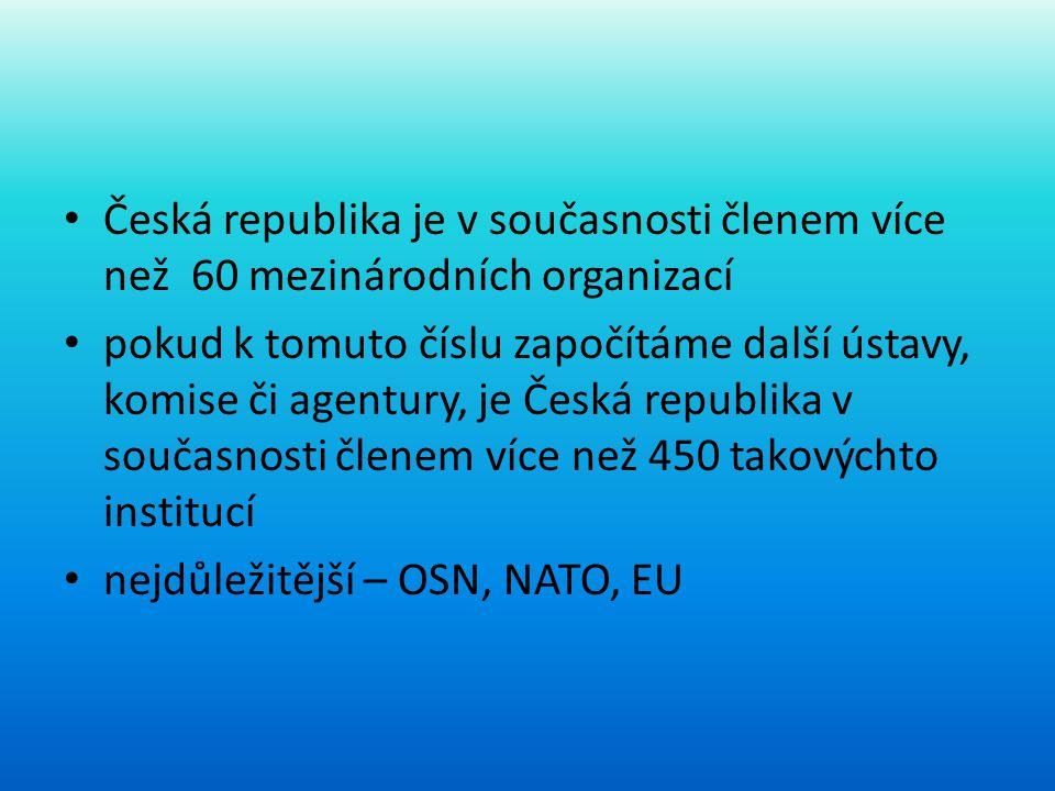 • Česká republika je v současnosti členem více než 60 mezinárodních organizací • pokud k tomuto číslu započítáme další ústavy, komise či agentury, je