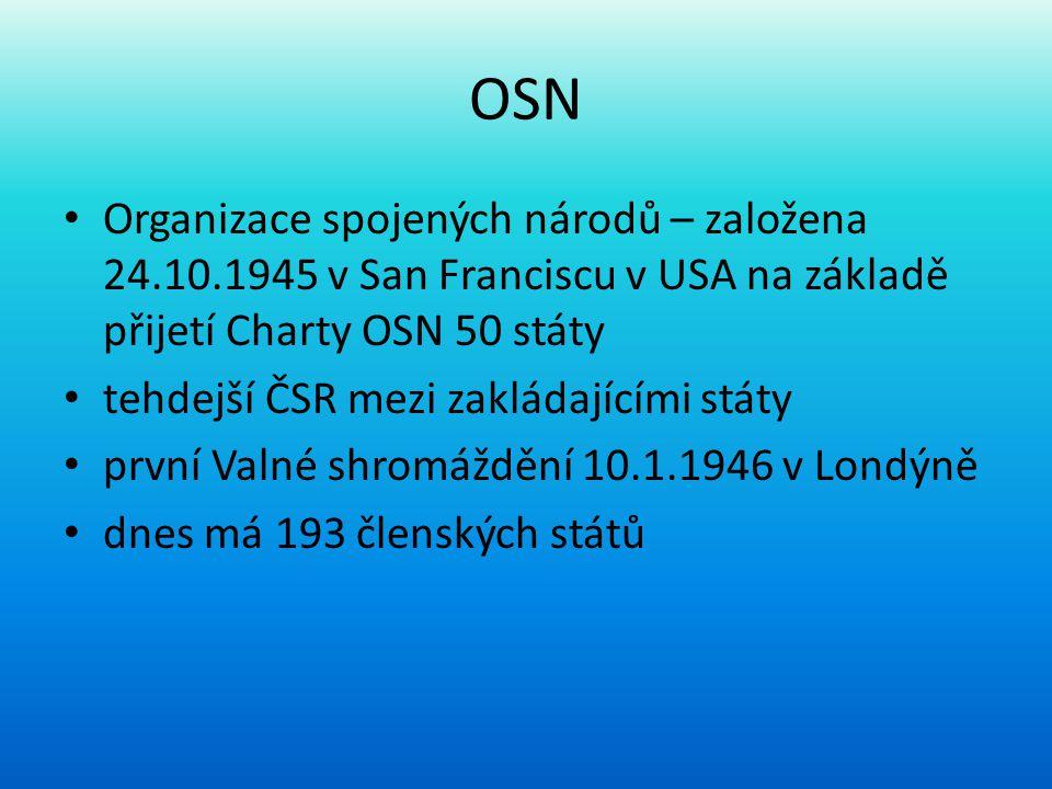 OSN • Organizace spojených národů – založena 24.10.1945 v San Franciscu v USA na základě přijetí Charty OSN 50 státy • tehdejší ČSR mezi zakládajícími