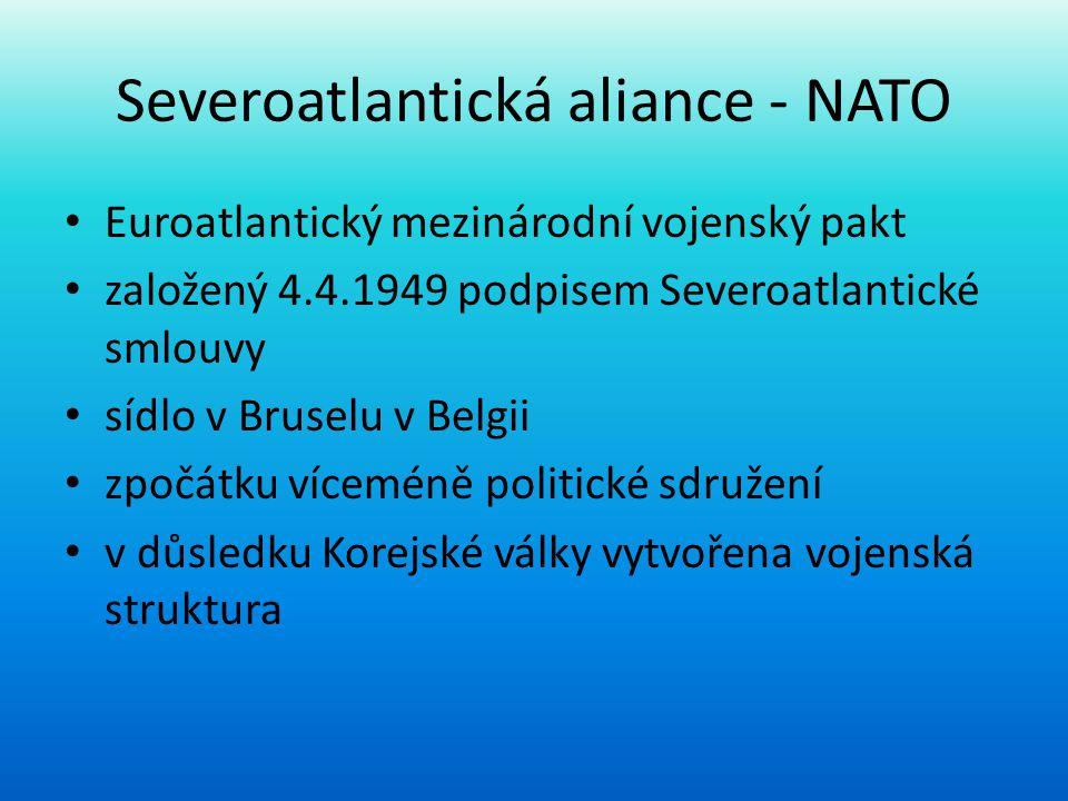 Severoatlantická aliance - NATO • Euroatlantický mezinárodní vojenský pakt • založený 4.4.1949 podpisem Severoatlantické smlouvy • sídlo v Bruselu v B
