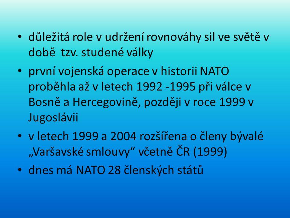 • důležitá role v udržení rovnováhy sil ve světě v době tzv. studené války • první vojenská operace v historii NATO proběhla až v letech 1992 -1995 př