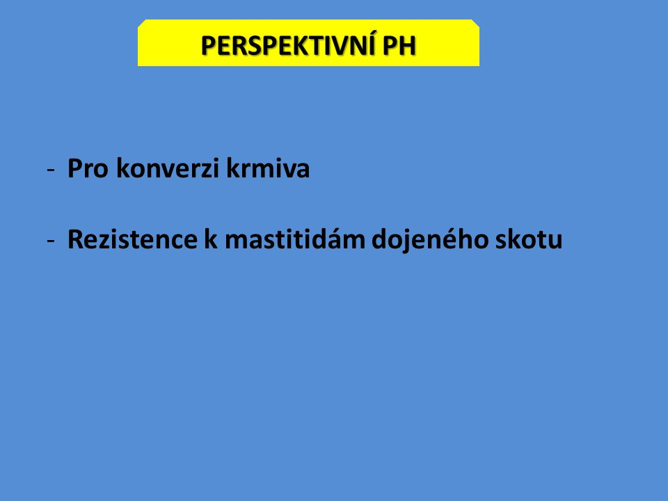PERSPEKTIVNÍ PH -Pro konverzi krmiva -Rezistence k mastitidám dojeného skotu