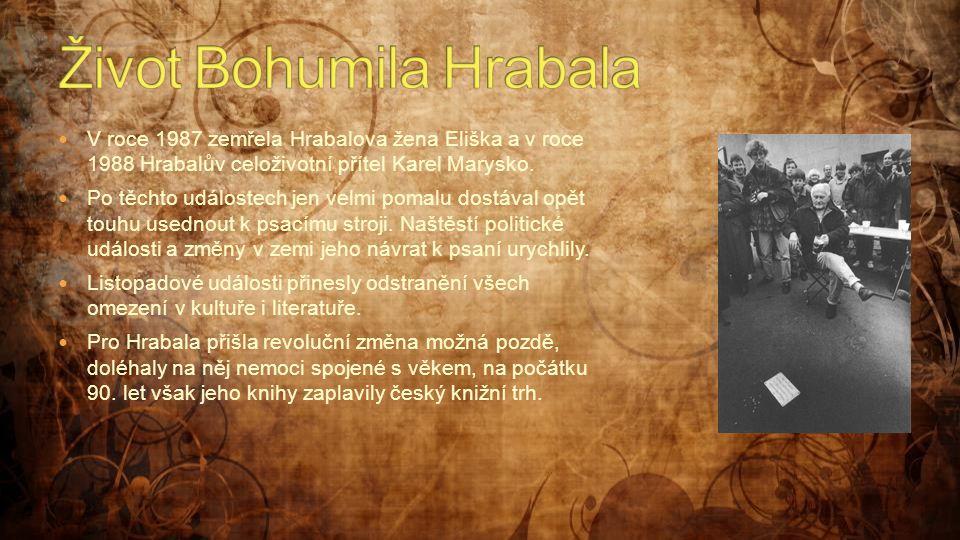  V roce 1987 zemřela Hrabalova žena Eliška a v roce 1988 Hrabalův celoživotní přítel Karel Marysko.  Po těchto událostech jen velmi pomalu dostával