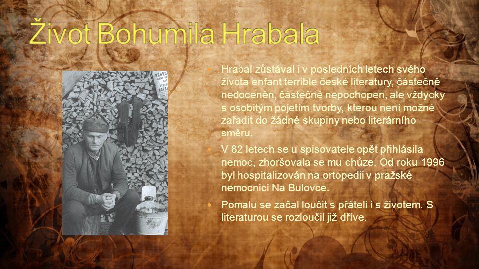  Hrabal zůstával i v posledních letech svého života enfant terrible české literatury, částečně nedoceněn, částečně nepochopen, ale vždycky s osobitým