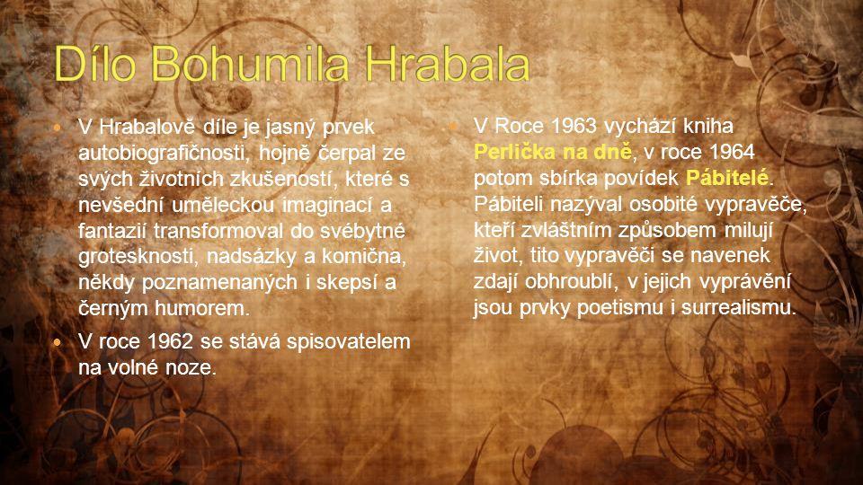  V Hrabalově díle je jasný prvek autobiografičnosti, hojně čerpal ze svých životních zkušeností, které s nevšední uměleckou imaginací a fantazií tran
