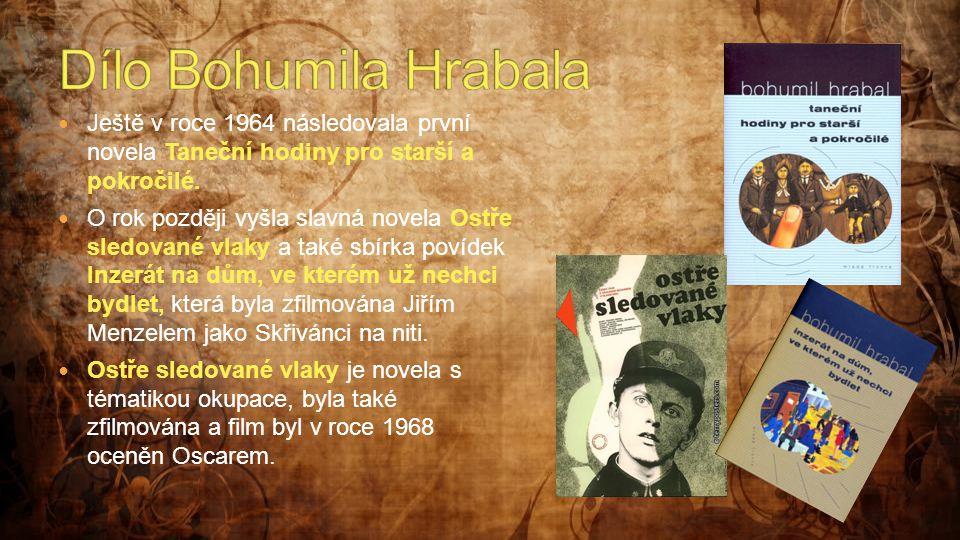  Ještě v roce 1964 následovala první novela Taneční hodiny pro starší a pokročilé.  O rok později vyšla slavná novela Ostře sledované vlaky a také s