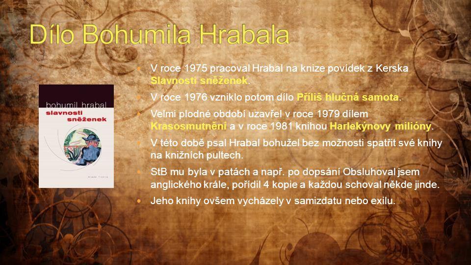  V roce 1975 pracoval Hrabal na knize povídek z Kerska Slavnosti sněženek.  V roce 1976 vzniklo potom dílo Příliš hlučná samota.  Velmi plodné obdo