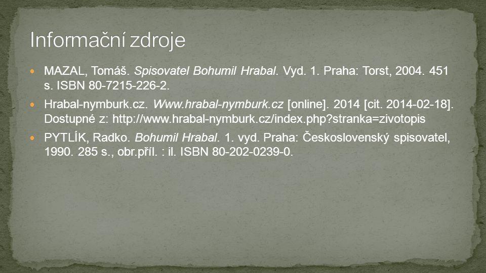  MAZAL, Tomáš. Spisovatel Bohumil Hrabal. Vyd. 1. Praha: Torst, 2004. 451 s. ISBN 80-7215-226-2.  Hrabal-nymburk.cz. Www.hrabal-nymburk.cz [online].