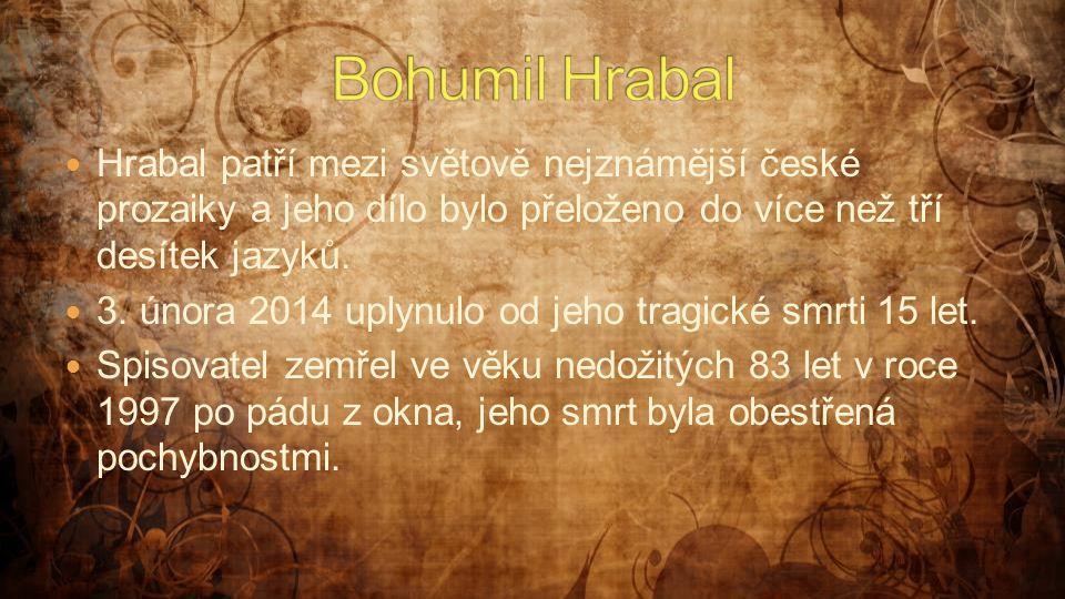  Hrabal patří mezi světově nejznámější české prozaiky a jeho dílo bylo přeloženo do více než tří desítek jazyků.  3. února 2014 uplynulo od jeho tra