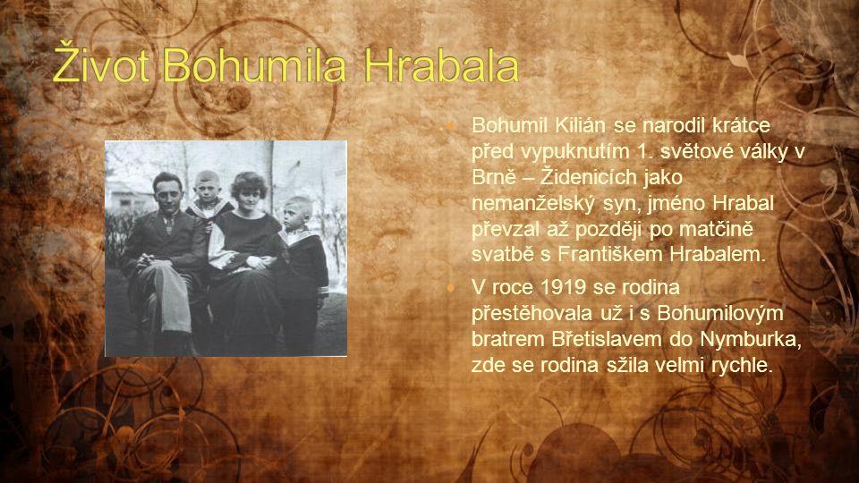  Bohumil Kilián se narodil krátce před vypuknutím 1. světové války v Brně – Židenicích jako nemanželský syn, jméno Hrabal převzal až později po matči