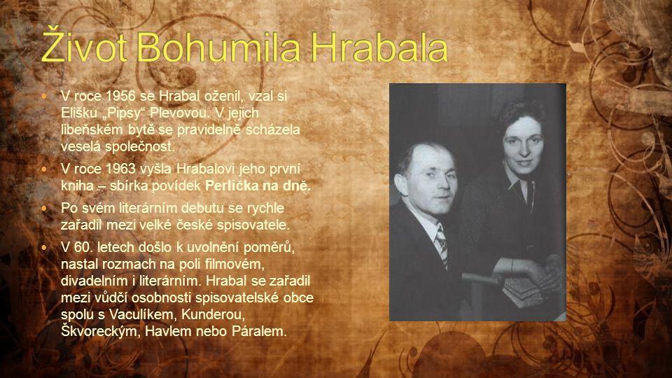 """ V roce 1956 se Hrabal oženil, vzal si Elišku """"Pipsy"""" Plevovou. V jejich libeňském bytě se pravidelně scházela veselá společnost.  V roce 1963 vyšla"""